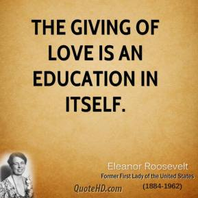 eleanor-roosevelt-first-lady-the-giving-of-love-is-an-education-in